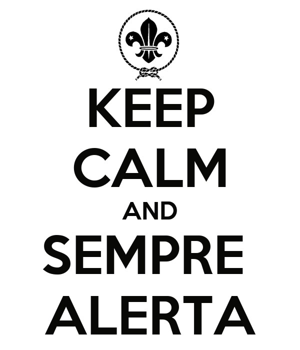 KEEP CALM AND SEMPRE  ALERTA