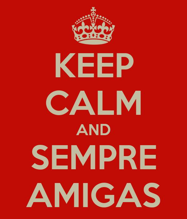 KEEP CALM AND SEMPRE AMIGAS