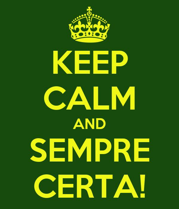 KEEP CALM AND SEMPRE CERTA!