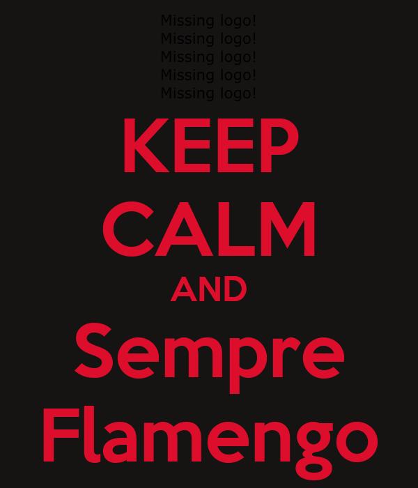 KEEP CALM AND Sempre Flamengo