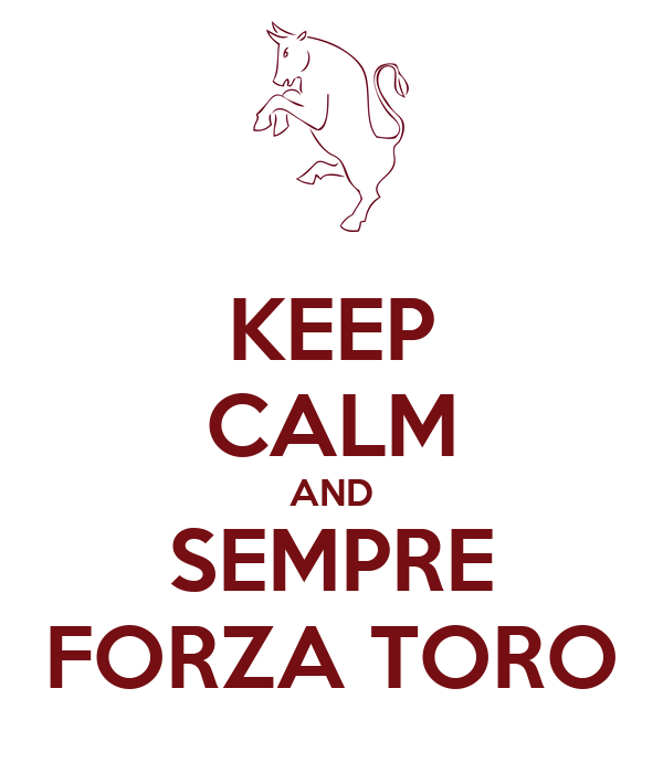 KEEP CALM AND SEMPRE FORZA TORO