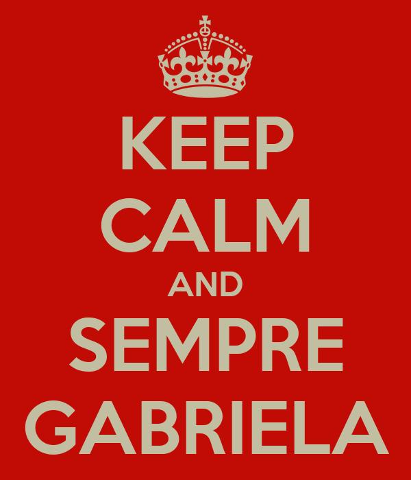 KEEP CALM AND SEMPRE GABRIELA