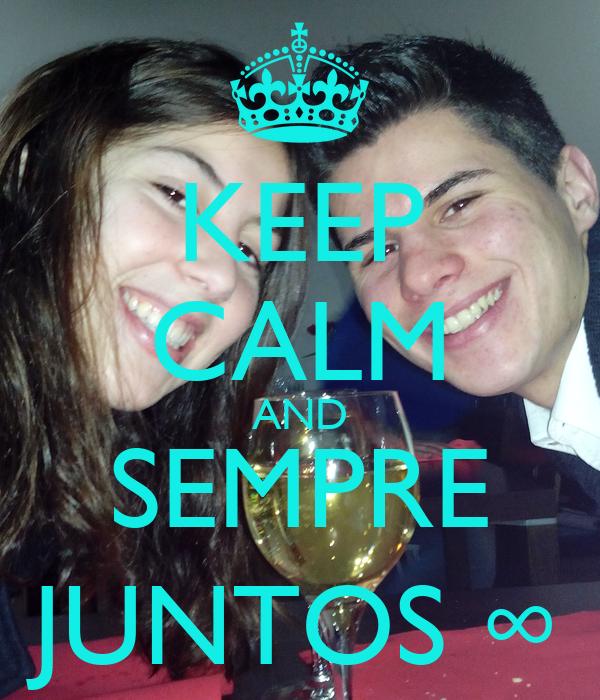 KEEP CALM AND SEMPRE JUNTOS ∞