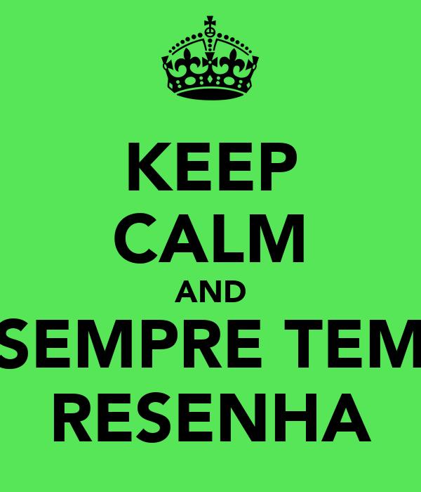 KEEP CALM AND SEMPRE TEM RESENHA