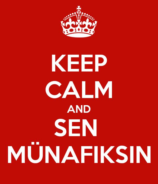 KEEP CALM AND SEN  MÜNAFIKSIN