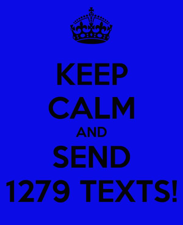 KEEP CALM AND SEND 1279 TEXTS!