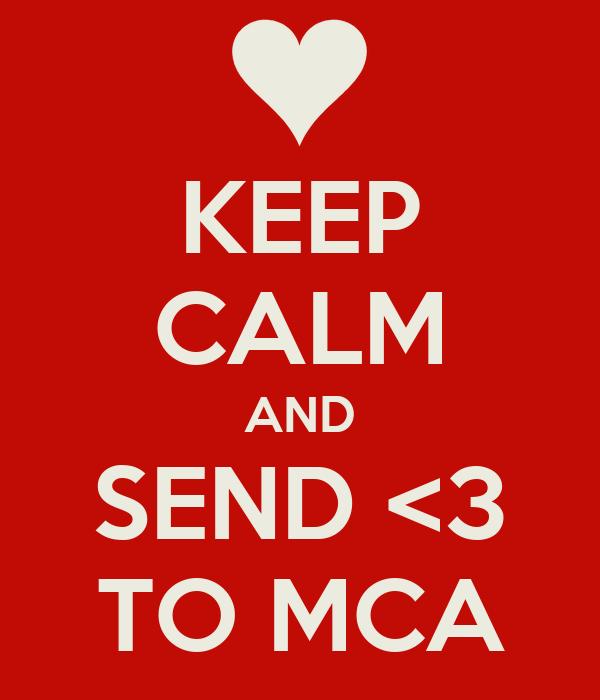 KEEP CALM AND SEND <3 TO MCA