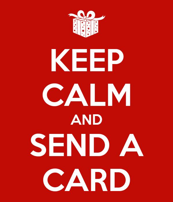 KEEP CALM AND SEND A CARD