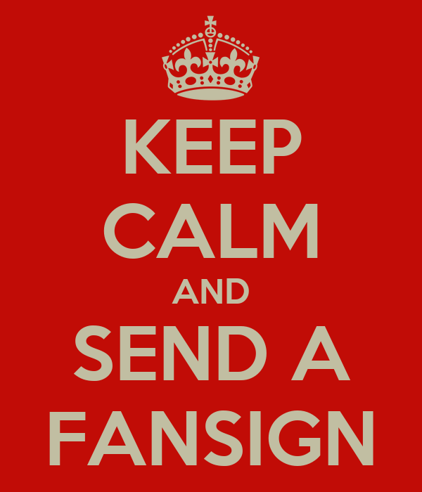 KEEP CALM AND SEND A FANSIGN