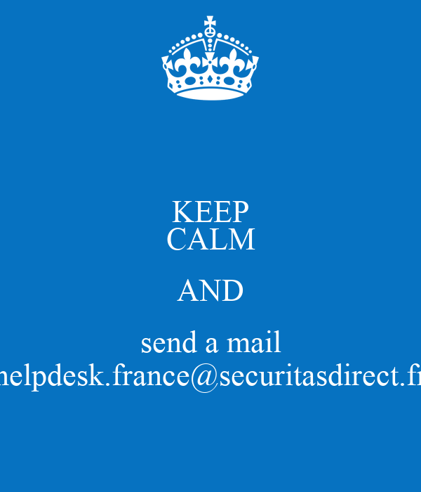 Keep Calm And Send A Mail Helpdesk France Securitasdirect