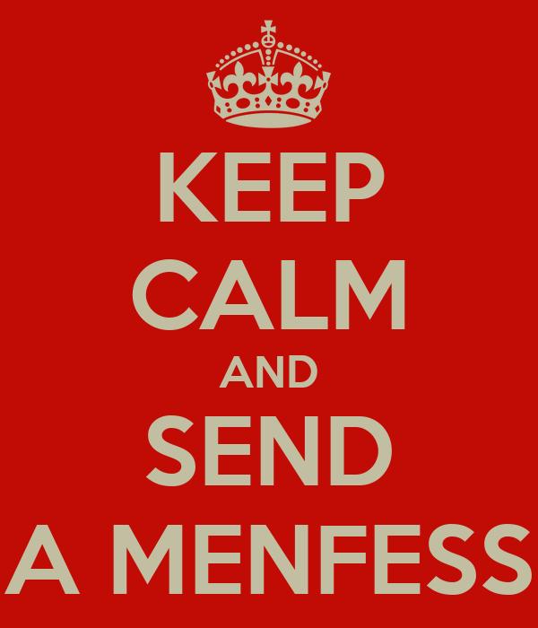 KEEP CALM AND SEND A MENFESS