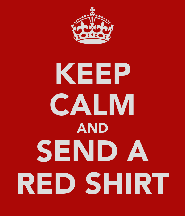 KEEP CALM AND SEND A RED SHIRT