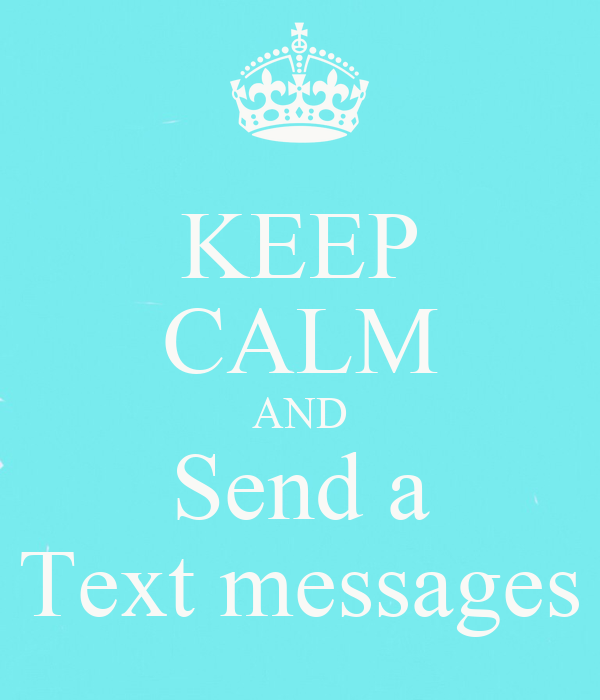 KEEP CALM AND Send a Text messages