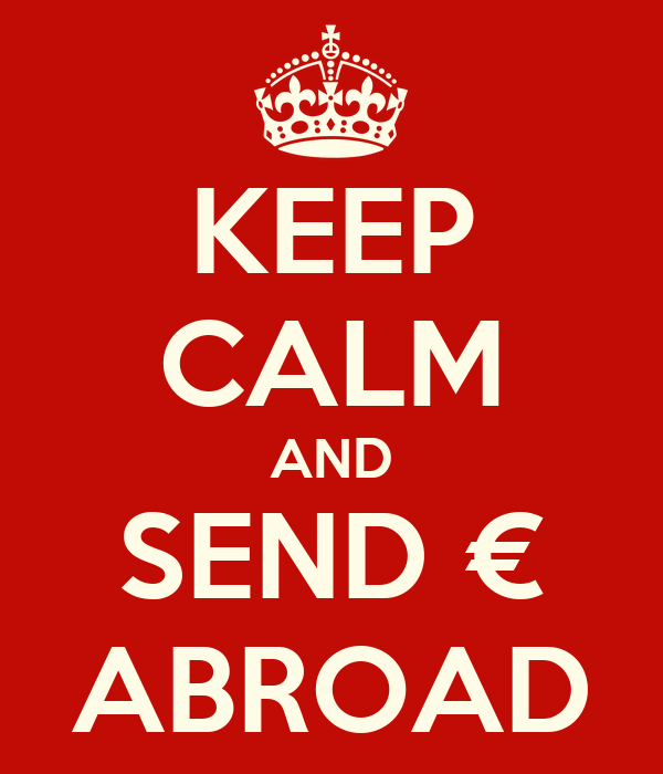 KEEP CALM AND SEND € ABROAD