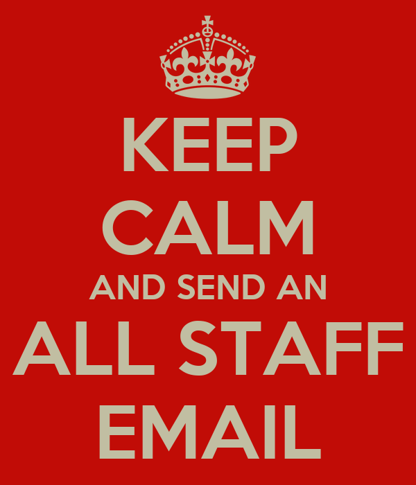 KEEP CALM AND SEND AN ALL STAFF EMAIL