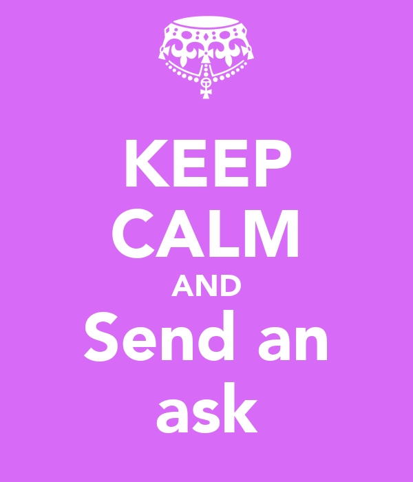 KEEP CALM AND Send an ask