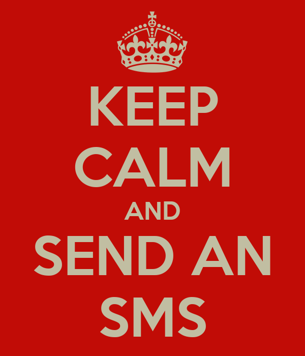 KEEP CALM AND SEND AN SMS