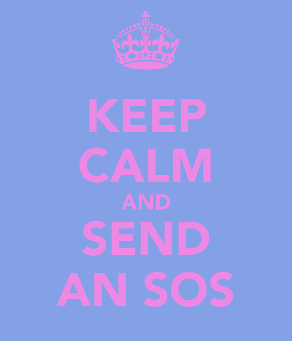 KEEP CALM AND SEND AN SOS