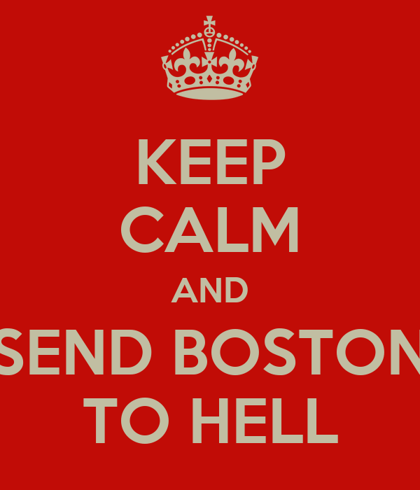 KEEP CALM AND SEND BOSTON TO HELL