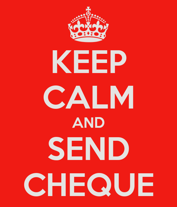 KEEP CALM AND SEND CHEQUE