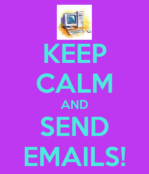 KEEP CALM AND SEND EMAILS!