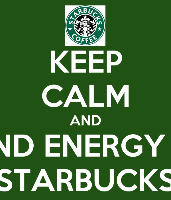 KEEP CALM AND SEND ENERGY FO STARBUCKS
