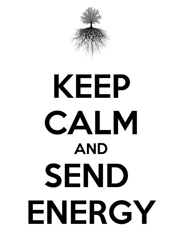 KEEP CALM AND SEND  ENERGY