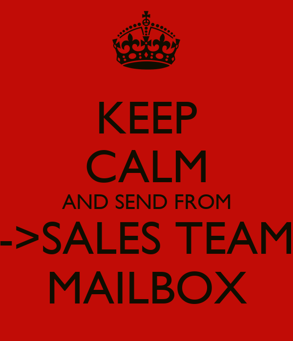 KEEP CALM AND SEND FROM ->SALES TEAM MAILBOX