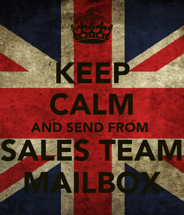 KEEP CALM AND SEND FROM  SALES TEAM MAILBOX