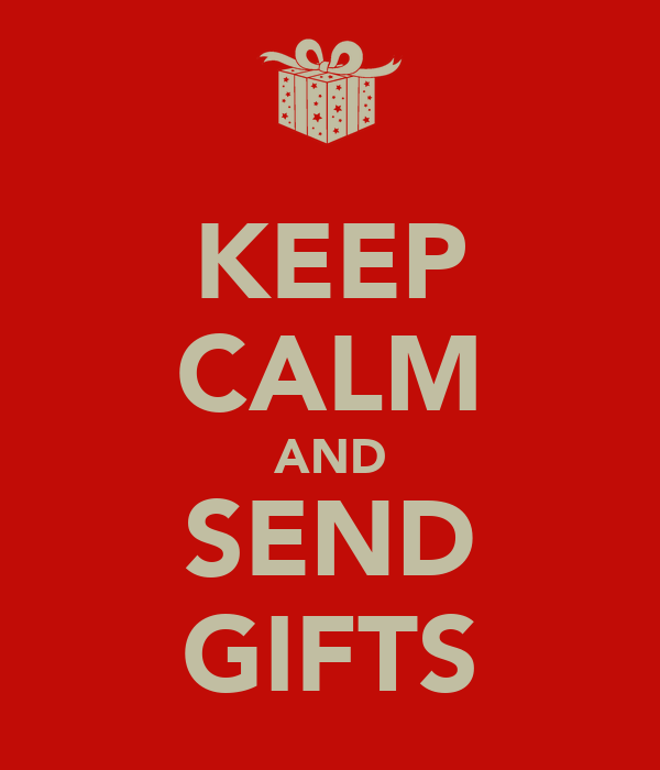 KEEP CALM AND SEND GIFTS