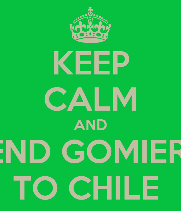KEEP CALM AND SEND GOMIERO TO CHILE