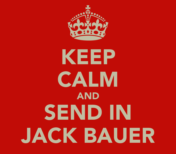 KEEP CALM AND SEND IN JACK BAUER