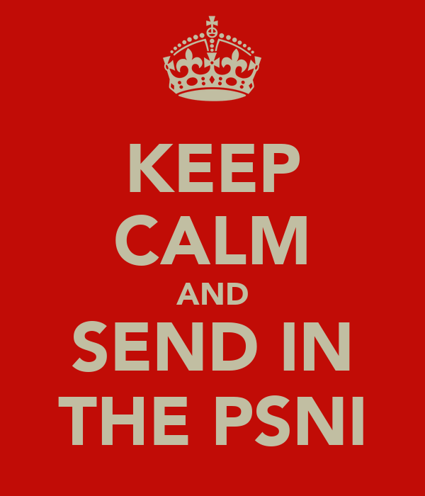KEEP CALM AND SEND IN THE PSNI