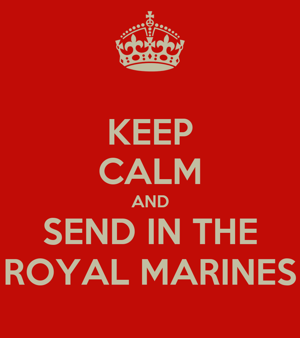 KEEP CALM AND SEND IN THE ROYAL MARINES