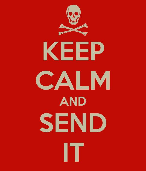 KEEP CALM AND SEND IT