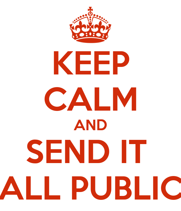KEEP CALM AND SEND IT  ALL PUBLIC