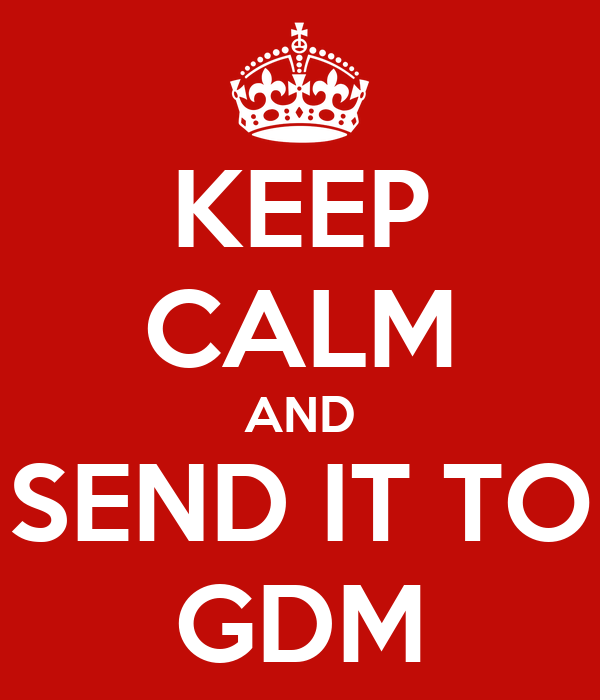 KEEP CALM AND SEND IT TO GDM