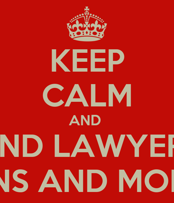 KEEP CALM AND  SEND LAWYERS  GUNS AND MONEY