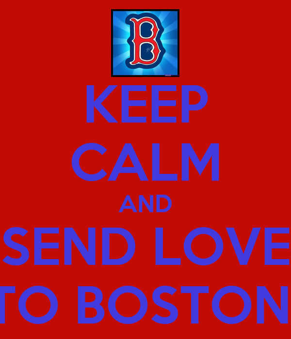 KEEP CALM AND SEND LOVE TO BOSTON