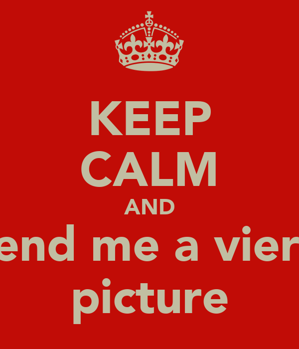 KEEP CALM AND send me a vierd picture