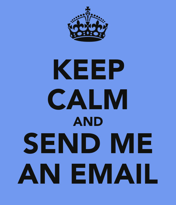 KEEP CALM AND SEND ME AN EMAIL