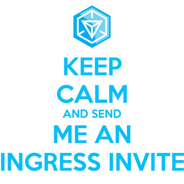 KEEP CALM AND SEND ME AN INGRESS INVITE