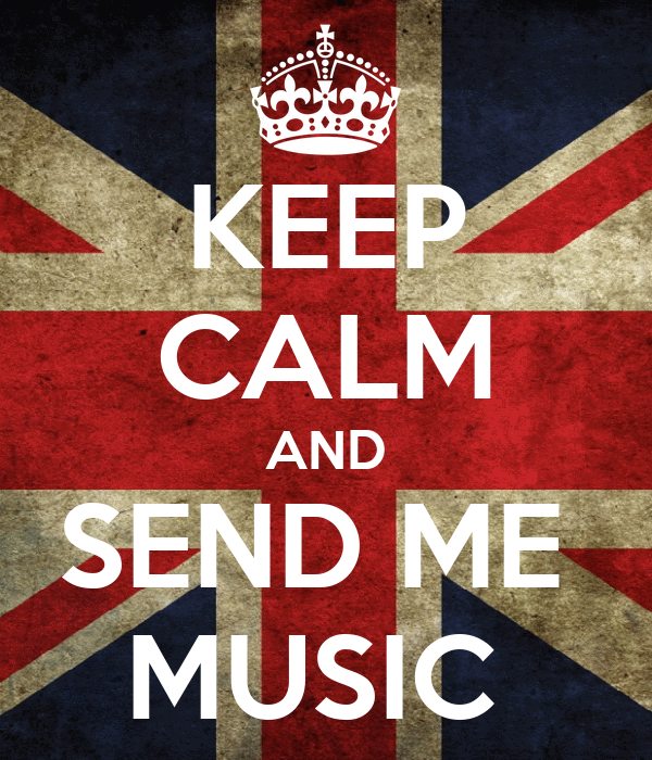KEEP CALM AND SEND ME  MUSIC