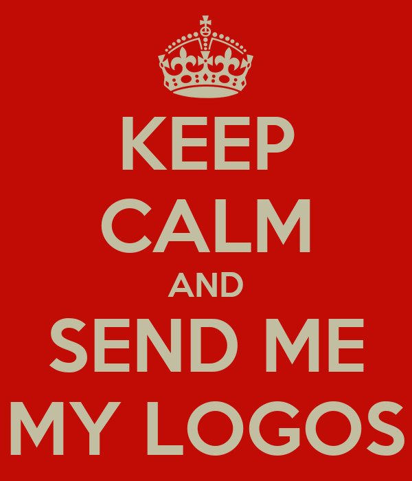 KEEP CALM AND SEND ME MY LOGOS