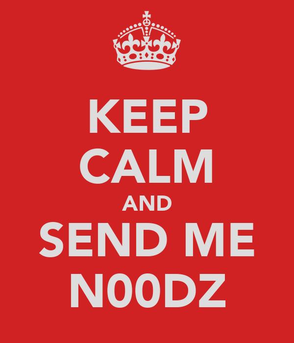 KEEP CALM AND SEND ME N00DZ