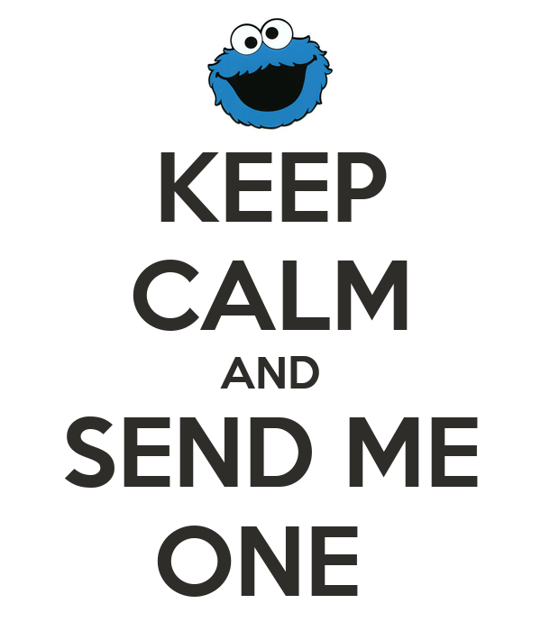 KEEP CALM AND SEND ME ONE