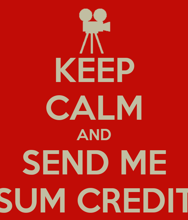KEEP CALM AND SEND ME SUM CREDIT