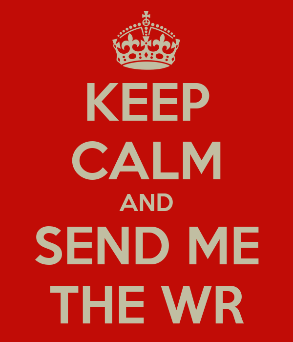 KEEP CALM AND SEND ME THE WR