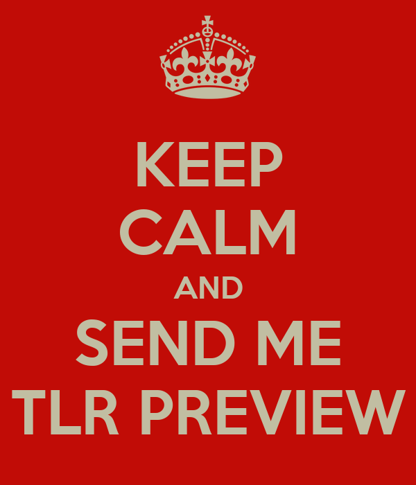 KEEP CALM AND SEND ME TLR PREVIEW
