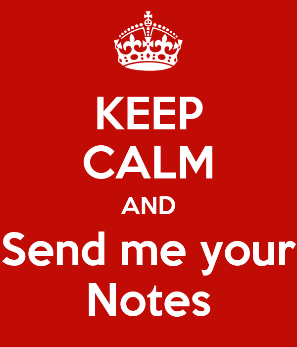 KEEP CALM AND Send me your Notes